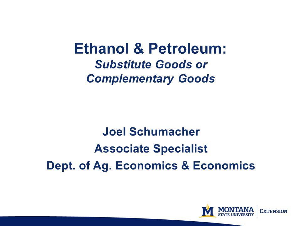 Ethanol & Petroleum: Substitute Goods or Complementary Goods Joel Schumacher Associate Specialist Dept. of Ag. Economics & Economics