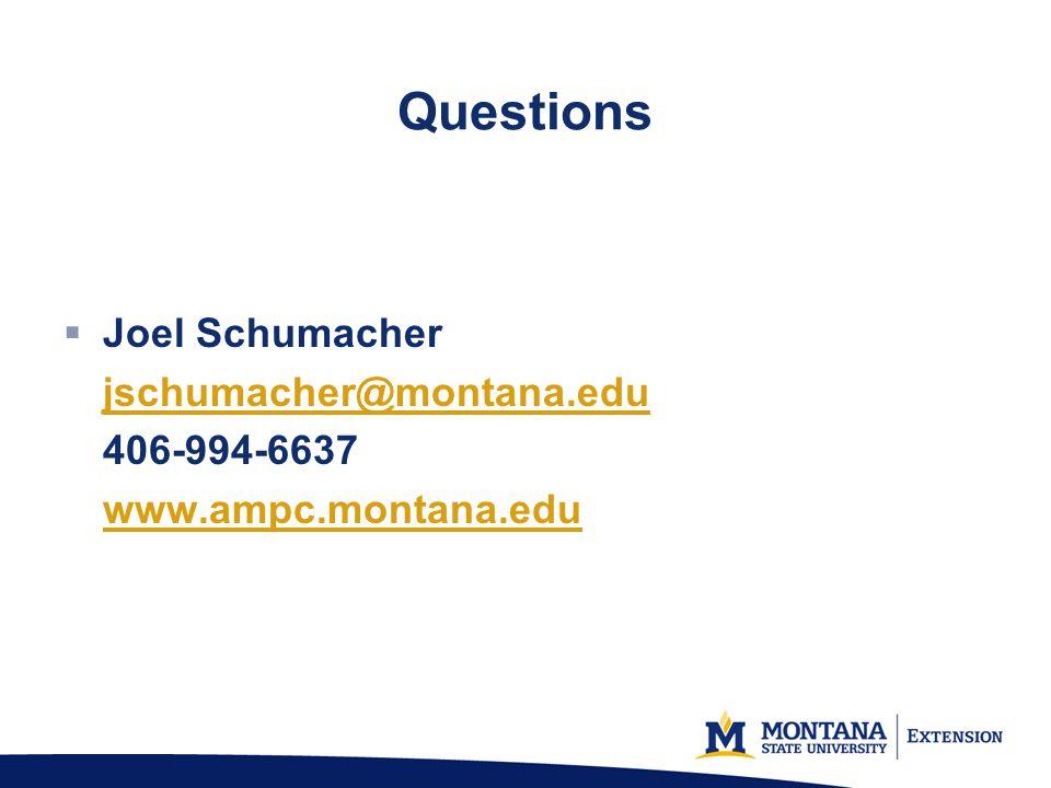 Questions Joel Schumacher jschumacher@montana.edu 406-994-6637 www.ampc.montana.edu