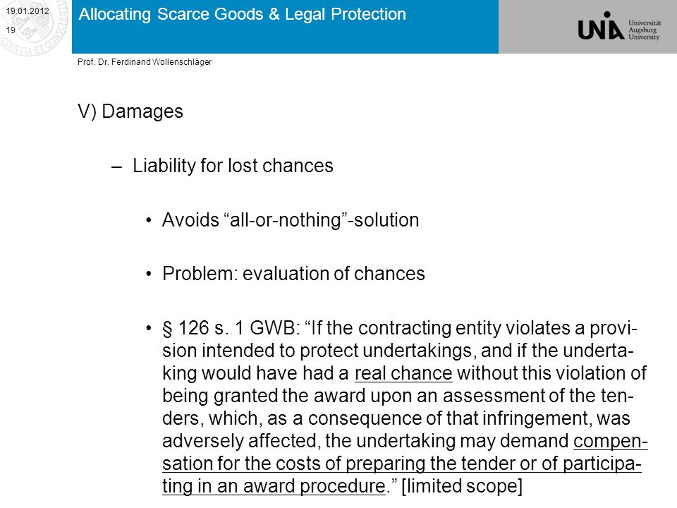 Allocating Scarce Goods & Legal Protection V) Damages –Liability for lost chances Avoids all-or-nothing-solution Problem: evaluation of chances § 126 s.