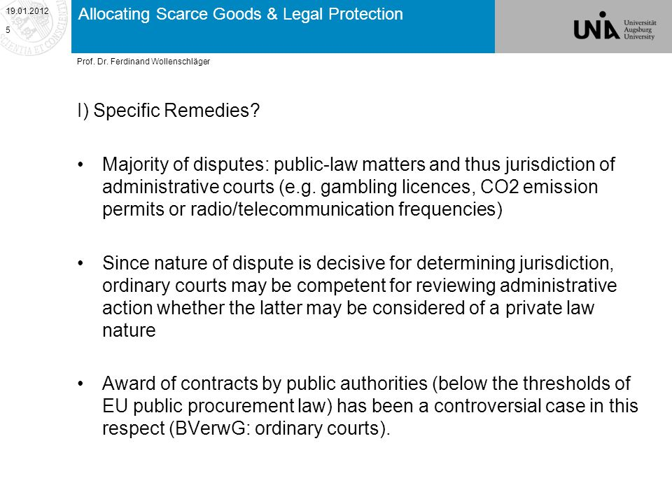Allocating Scarce Goods & Legal Protection V) Damages However: Damages are secondary to an action for annulment of an allocation decision –Guarantee of effective judicial protection establishes the primacy of quashing unlawful decisions over awarding damages for having to accept them (effectiveness) –When a claimant of damages has failed to avert the damage by not having recourse to available actions to quash administrative decisions, liability is excluded (e.g.