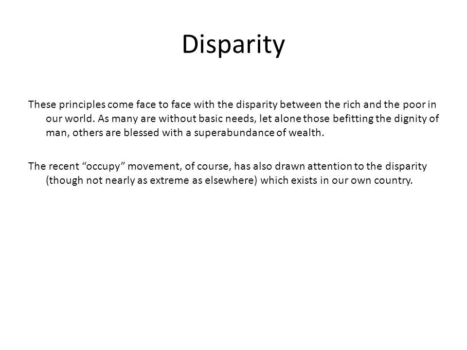 Disparity These principles come face to face with the disparity between the rich and the poor in our world.
