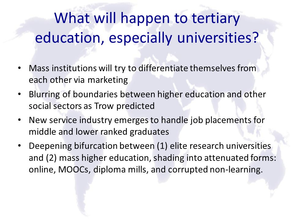 What will happen to tertiary education, especially universities.
