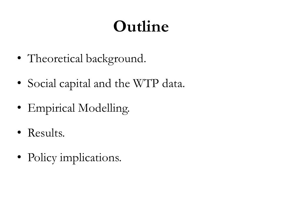 Theoretical Background Information effects: Social capital helps sharing informations about environmental issues and could lead to an awareness vis à vis those issues and therefore increase the WTP for environment preservation (Polyzou and al, 2011).