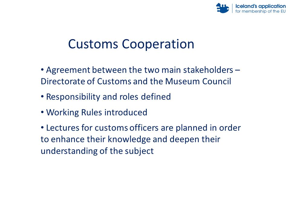 Agreement between the two main stakeholders – Directorate of Customs and the Museum Council Responsibility and roles defined Working Rules introduced Lectures for customs officers are planned in order to enhance their knowledge and deepen their understanding of the subject Customs Cooperation