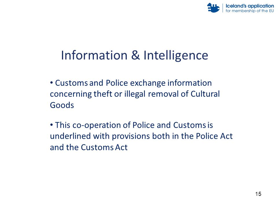Customs and Police exchange information concerning theft or illegal removal of Cultural Goods This co-operation of Police and Customs is underlined wi