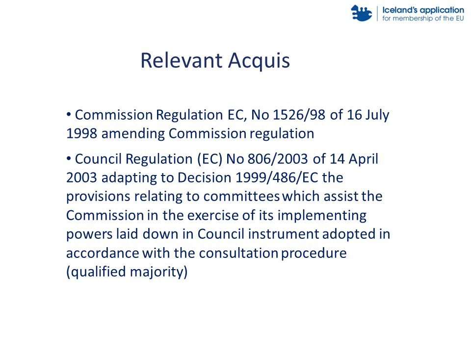 Commission Regulation EC, No 1526/98 of 16 July 1998 amending Commission regulation Council Regulation (EC) No 806/2003 of 14 April 2003 adapting to Decision 1999/486/EC the provisions relating to committees which assist the Commission in the exercise of its implementing powers laid down in Council instrument adopted in accordance with the consultation procedure (qualified majority) Relevant Acquis