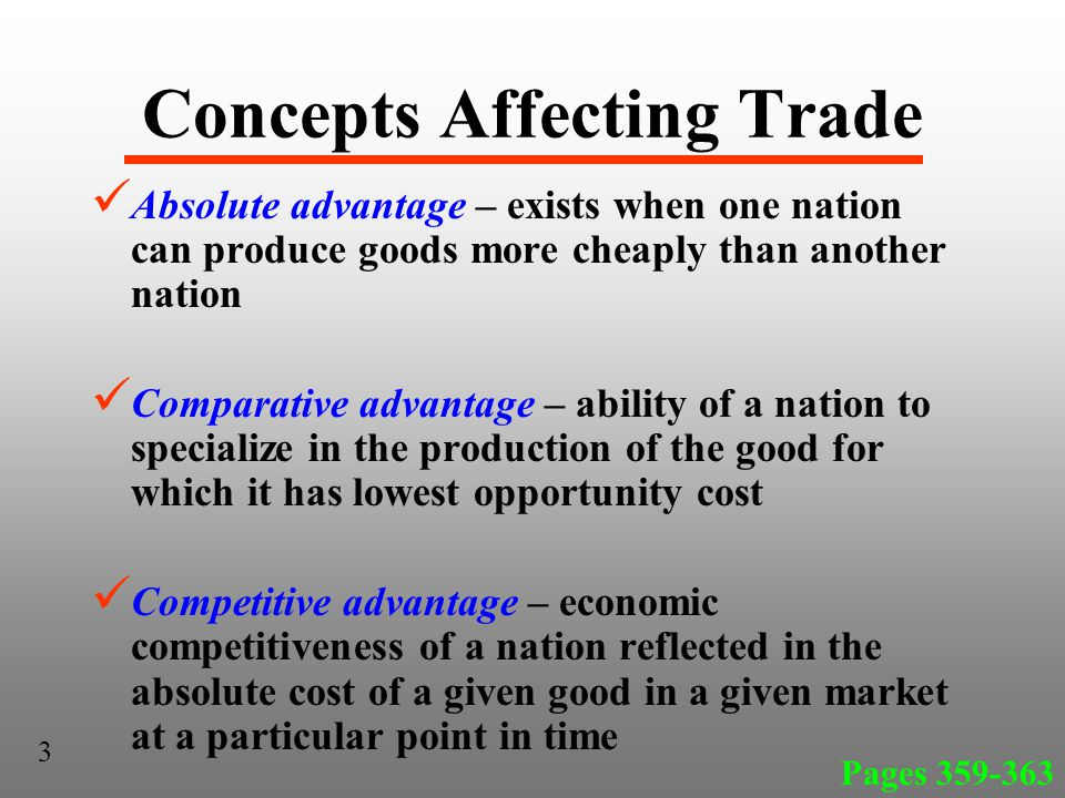 Concepts Affecting Trade Absolute advantage – exists when one nation can produce goods more cheaply than another nation Comparative advantage – abilit