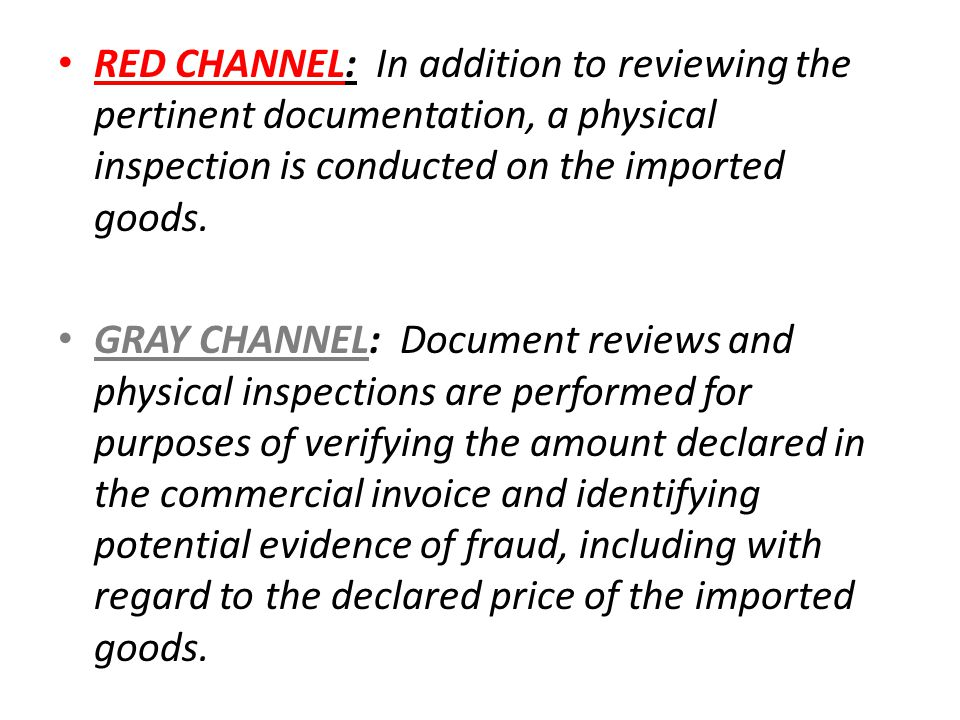 RED CHANNEL: In addition to reviewing the pertinent documentation, a physical inspection is conducted on the imported goods. GRAY CHANNEL: Document re