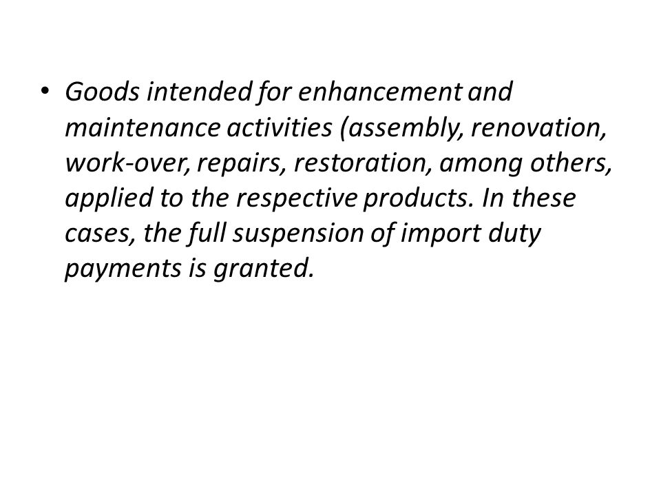 Goods intended for enhancement and maintenance activities (assembly, renovation, work-over, repairs, restoration, among others, applied to the respect