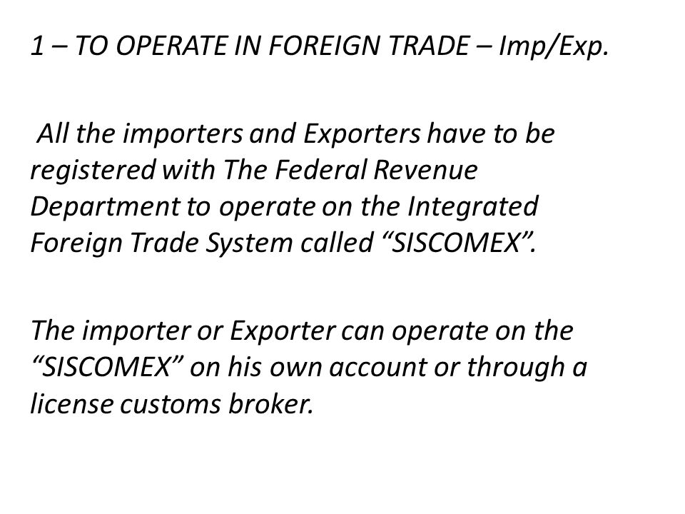 1 – TO OPERATE IN FOREIGN TRADE – Imp/Exp. All the importers and Exporters have to be registered with The Federal Revenue Department to operate on the