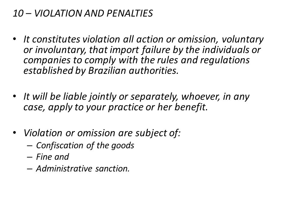 10 – VIOLATION AND PENALTIES It constitutes violation all action or omission, voluntary or involuntary, that import failure by the individuals or comp