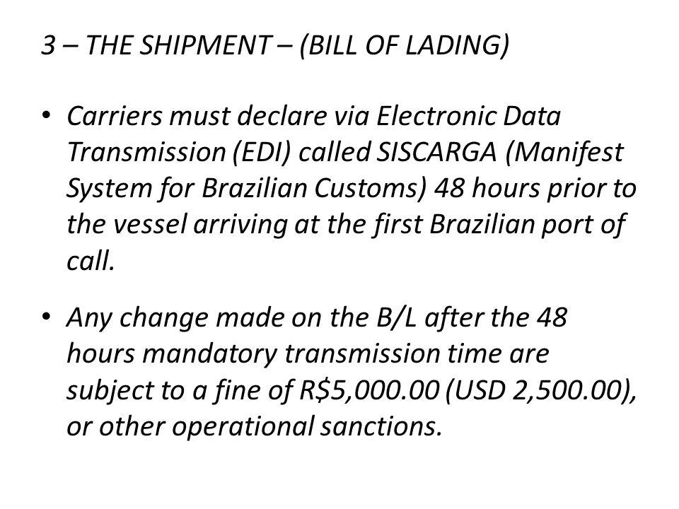 3 – THE SHIPMENT – (BILL OF LADING) Carriers must declare via Electronic Data Transmission (EDI) called SISCARGA (Manifest System for Brazilian Custom