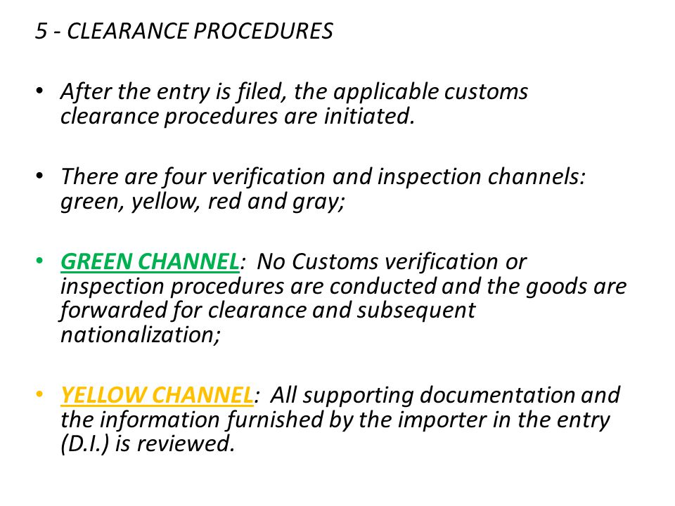 5 - CLEARANCE PROCEDURES After the entry is filed, the applicable customs clearance procedures are initiated. There are four verification and inspecti