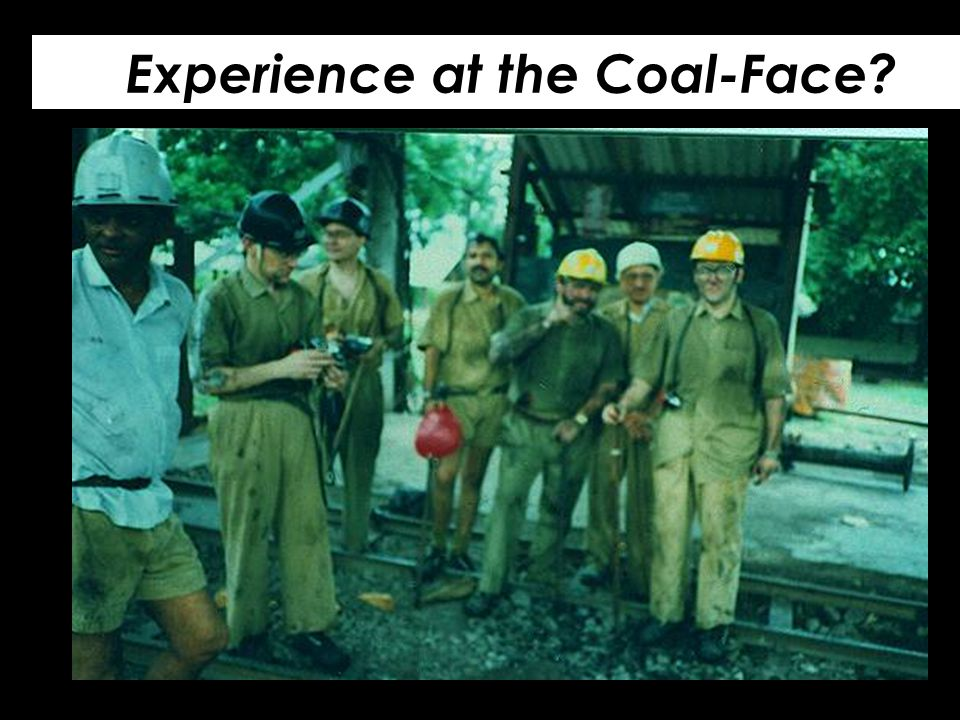 Experience at the Coal-Face