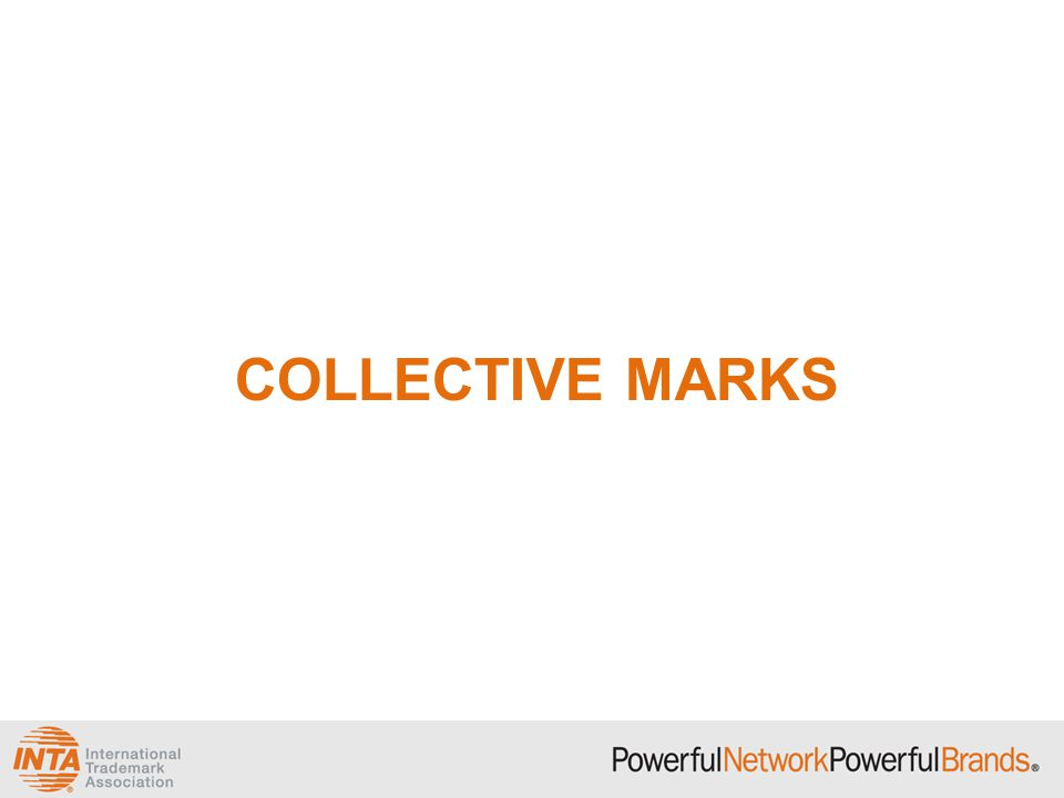 Collective Marks General Definition: A collective can be a cooperative, an association, or any other collective group or organization.