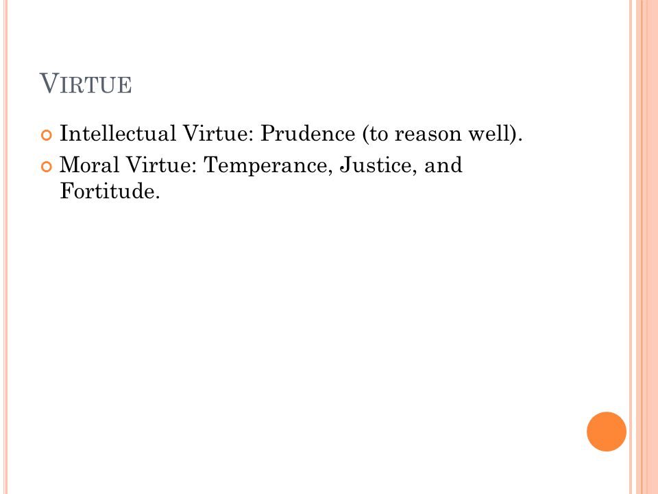 V IRTUE Intellectual Virtue: Prudence (to reason well).