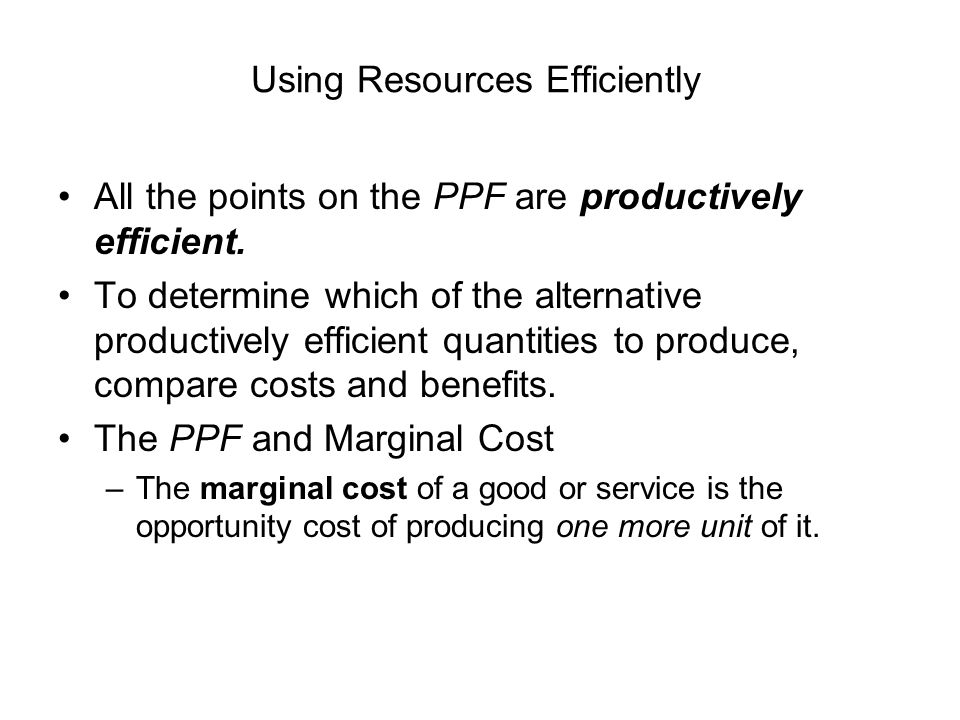 Using Resources Efficiently All the points on the PPF are productively efficient.