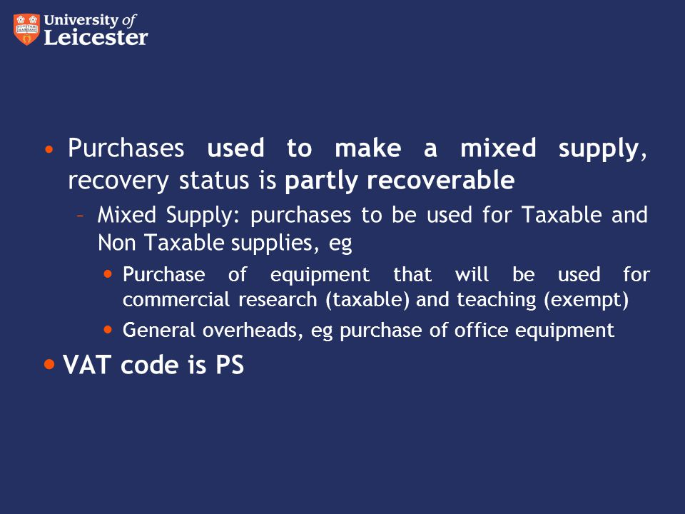 Purchases used to make a mixed supply, recovery status is partly recoverable –Mixed Supply: purchases to be used for Taxable and Non Taxable supplies,