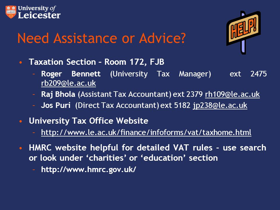 Need Assistance or Advice? Taxation Section – Room 172, FJB –Roger Bennett (University Tax Manager) ext 2475 rb209@le.ac.uk rb209@le.ac.uk –Raj Bhola