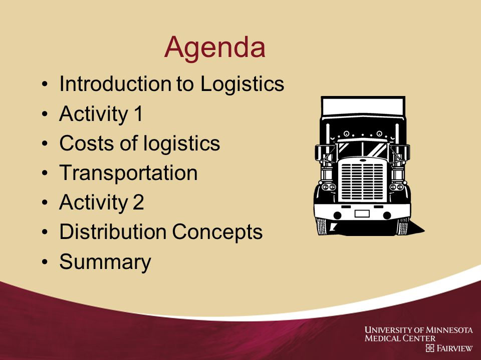 Agenda Introduction to Logistics Activity 1 Costs of logistics Transportation Activity 2 Distribution Concepts Summary