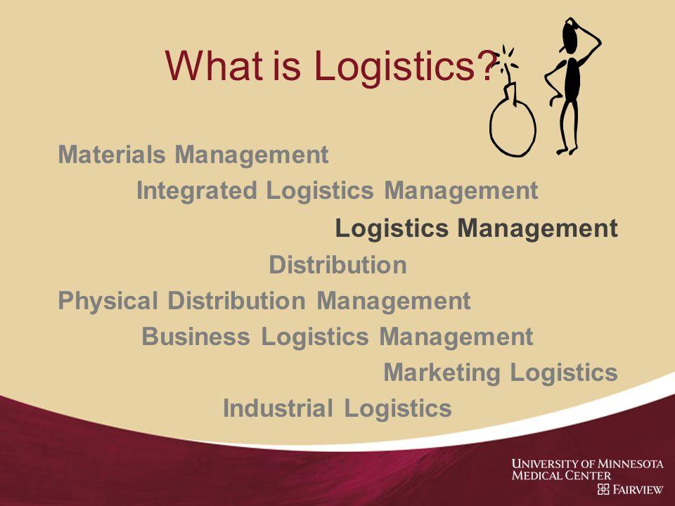 What is Logistics? Materials Management Integrated Logistics Management Logistics Management Distribution Physical Distribution Management Business Lo