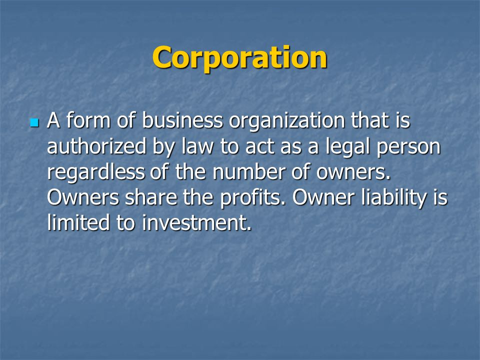 Corporation A form of business organization that is authorized by law to act as a legal person regardless of the number of owners. Owners share the pr