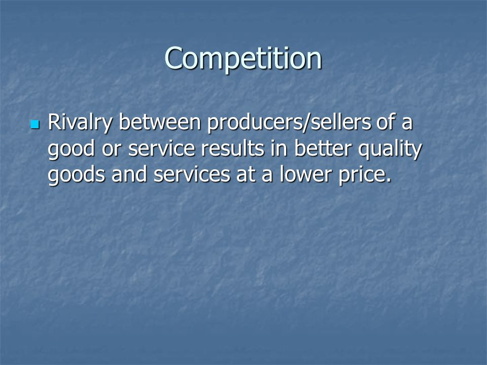Consumer sovereignty Consumers determine through purchases, what goods and services will be produced.