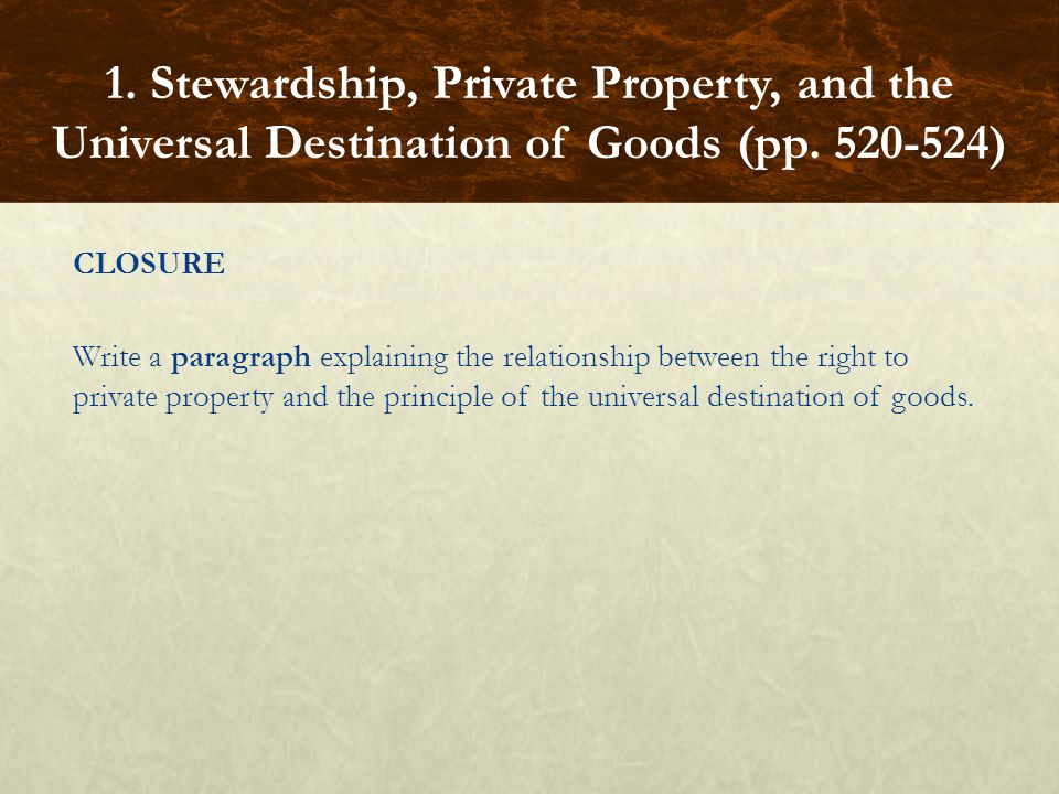 CLOSURE Write a paragraph explaining the relationship between the right to private property and the principle of the universal destination of goods.