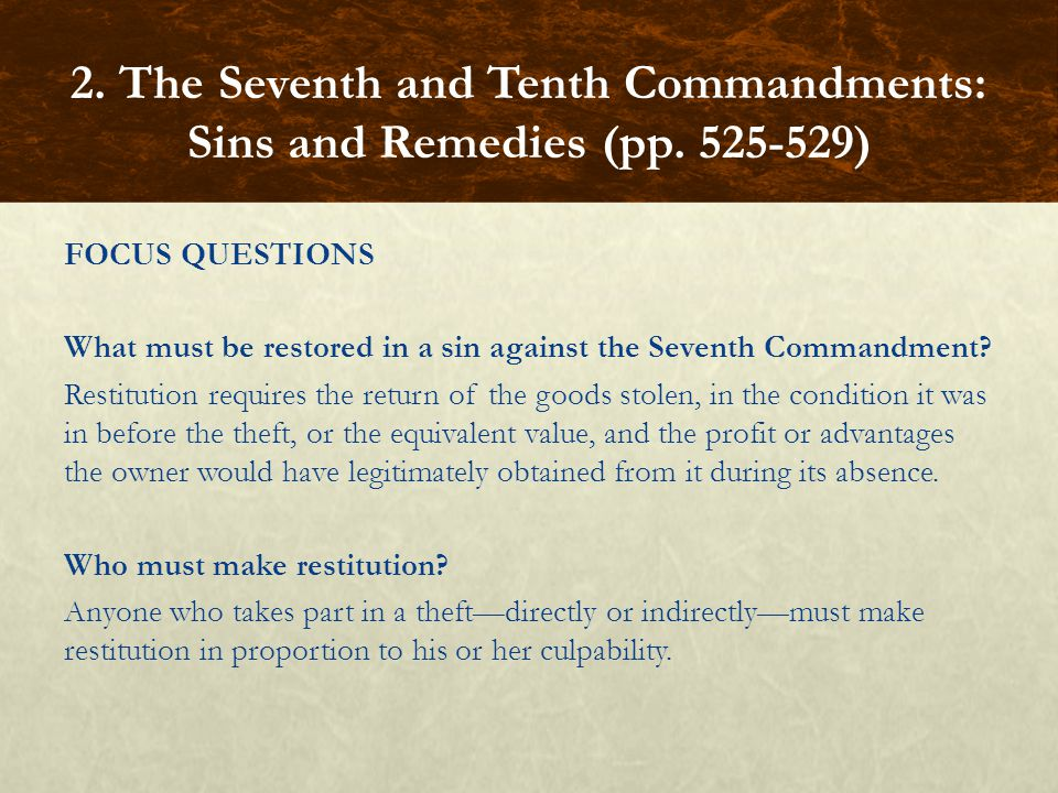 FOCUS QUESTIONS What must be restored in a sin against the Seventh Commandment.