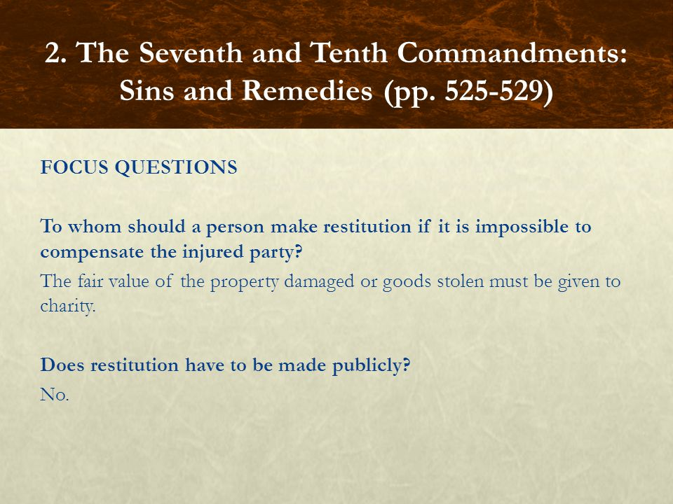 FOCUS QUESTIONS To whom should a person make restitution if it is impossible to compensate the injured party.