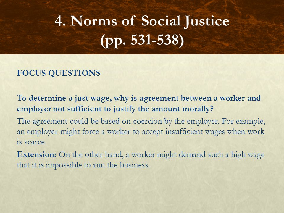 FOCUS QUESTIONS To determine a just wage, why is agreement between a worker and employer not sufficient to justify the amount morally.
