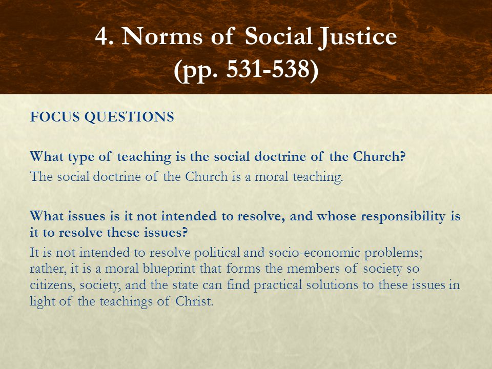FOCUS QUESTIONS What type of teaching is the social doctrine of the Church.