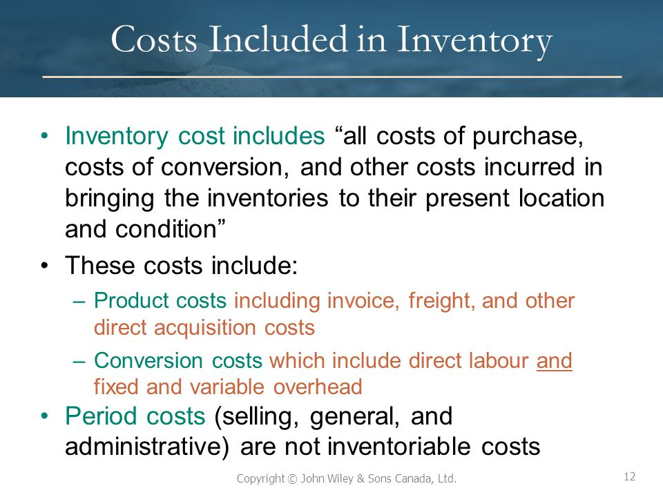 12 Copyright © John Wiley & Sons Canada, Ltd. Costs Included in Inventory Inventory cost includes all costs of purchase, costs of conversion, and othe