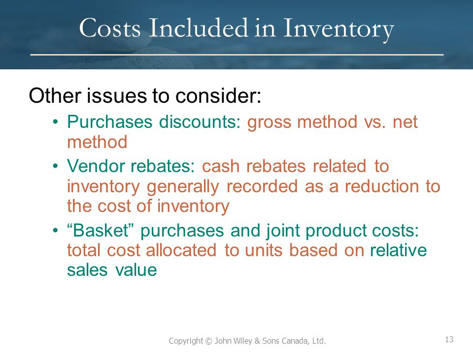 13 Copyright © John Wiley & Sons Canada, Ltd. Costs Included in Inventory Other issues to consider: Purchases discounts: gross method vs. net method V