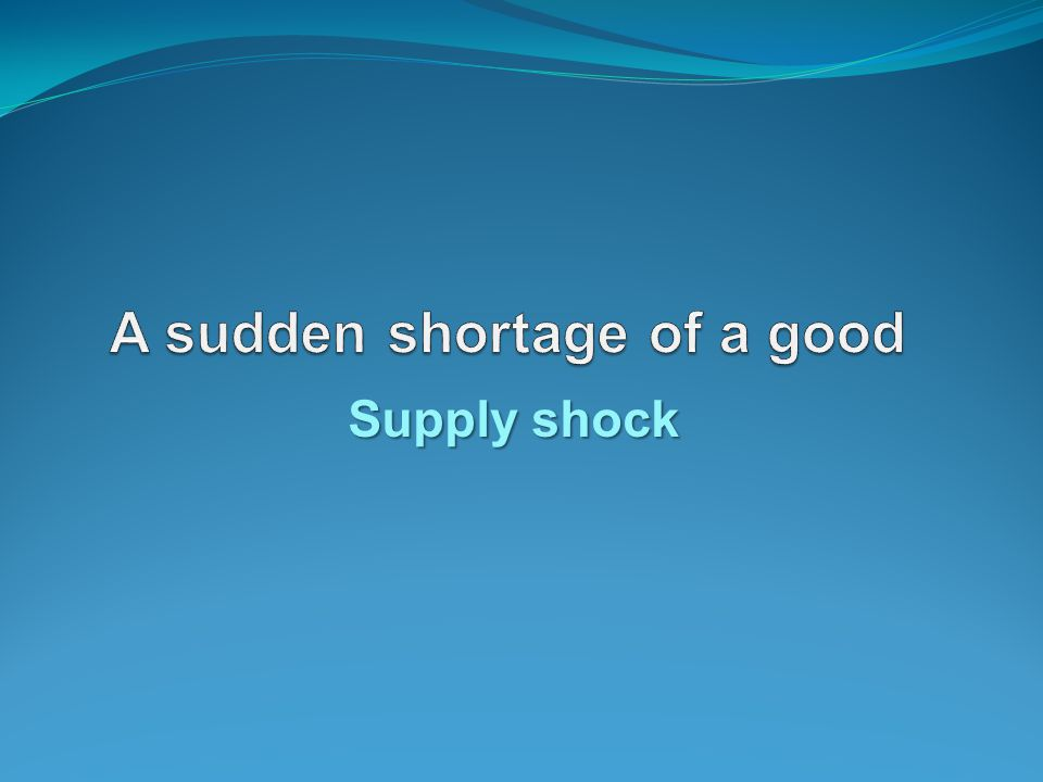 Supply shock