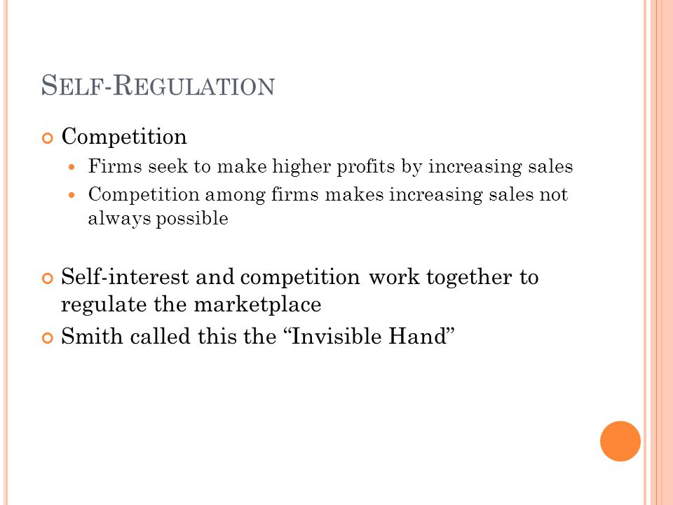 S ELF -R EGULATION Competition Firms seek to make higher profits by increasing sales Competition among firms makes increasing sales not always possibl