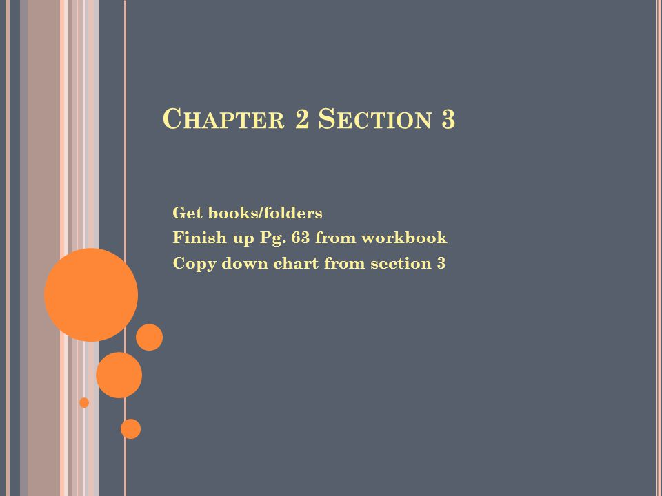 C HAPTER 2 S ECTION 3 Get books/folders Finish up Pg. 63 from workbook Copy down chart from section 3