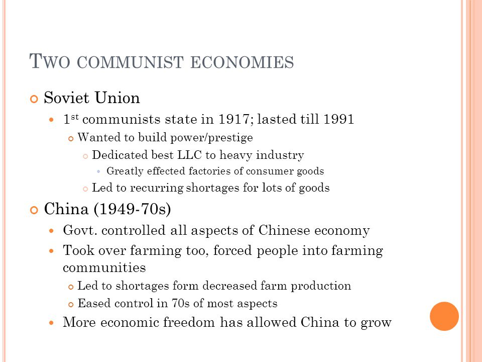 T WO COMMUNIST ECONOMIES Soviet Union 1 st communists state in 1917; lasted till 1991 Wanted to build power/prestige Dedicated best LLC to heavy indus