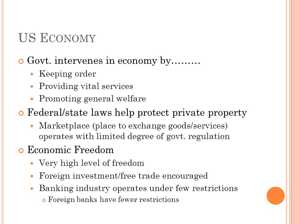 US E CONOMY Govt. intervenes in economy by……… Keeping order Providing vital services Promoting general welfare Federal/state laws help protect private