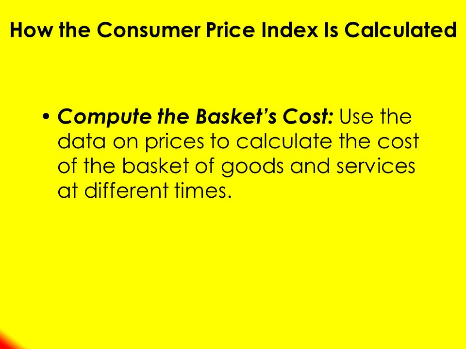 Compute the Baskets Cost: Use the data on prices to calculate the cost of the basket of goods and services at different times.