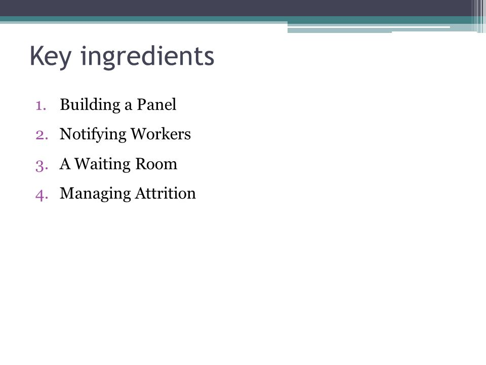 Key ingredients 1.Building a Panel 2.Notifying Workers 3.A Waiting Room 4.Managing Attrition