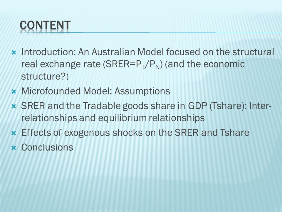 Introduction: An Australian Model focused on the structural real exchange rate (SRER=P T /P N ) (and the economic structure?) Microfounded Model: Assu