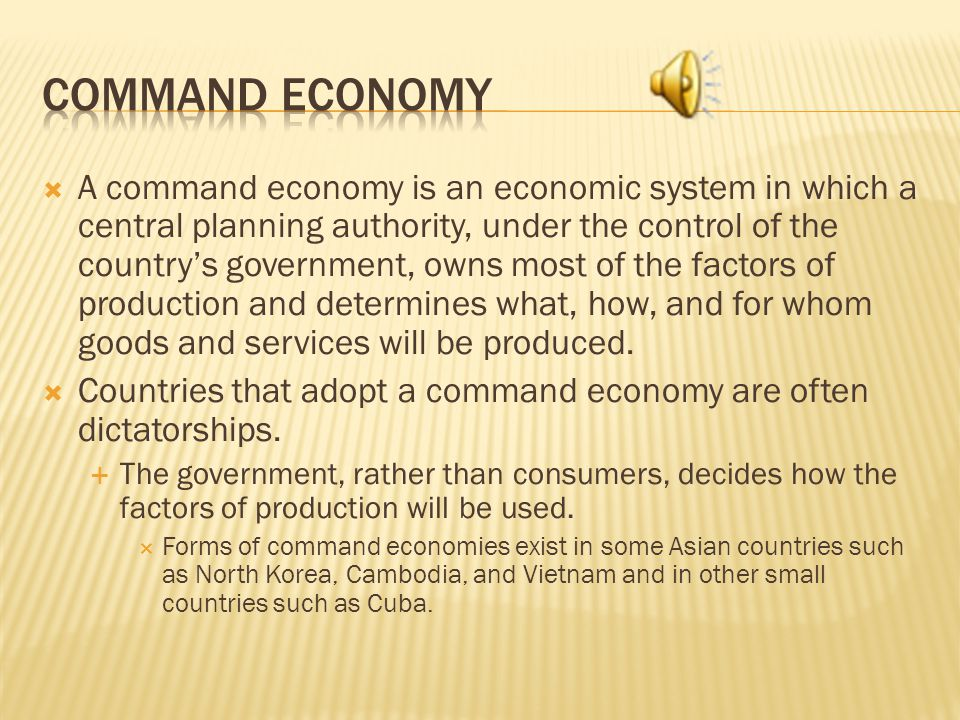A command economy is an economic system in which a central planning authority, under the control of the countrys government, owns most of the factors of production and determines what, how, and for whom goods and services will be produced.