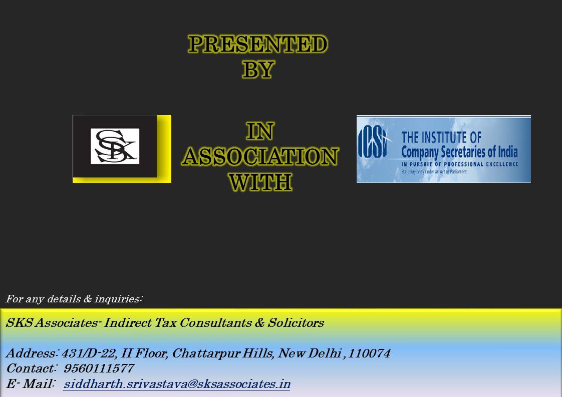 SKS Associates- Indirect Tax Consultants & Solicitors Address: 431/D-22, II Floor, Chattarpur Hills, New Delhi,110074 Contact: 9560111577 E- Mail: sid