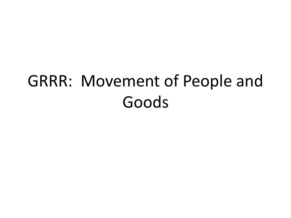 GRRR: Movement of People and Goods