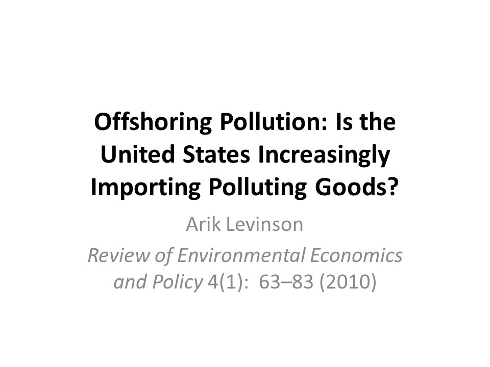 Offshoring Pollution: Is the United States Increasingly Importing Polluting Goods.