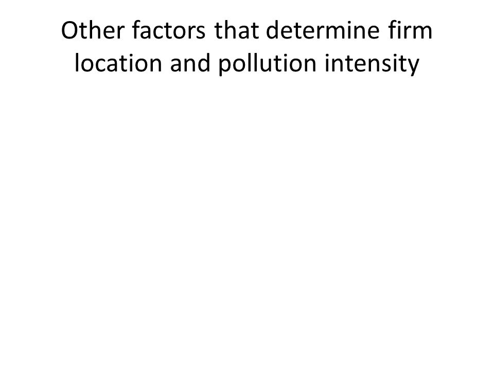 Other factors that determine firm location and pollution intensity
