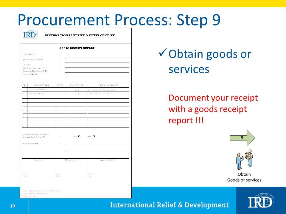 19 Procurement Process: Step 9 Obtain goods or services Document your receipt with a goods receipt report !!!