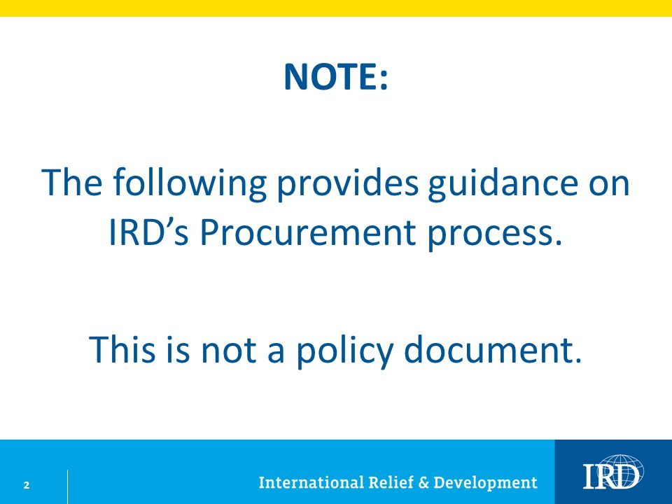 2 NOTE: The following provides guidance on IRDs Procurement process. This is not a policy document.