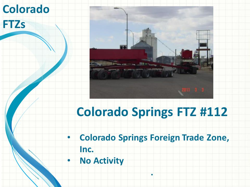 Colorado Springs FTZ #112 Colorado Springs Foreign Trade Zone, Inc. No Activity. Colorado FTZs